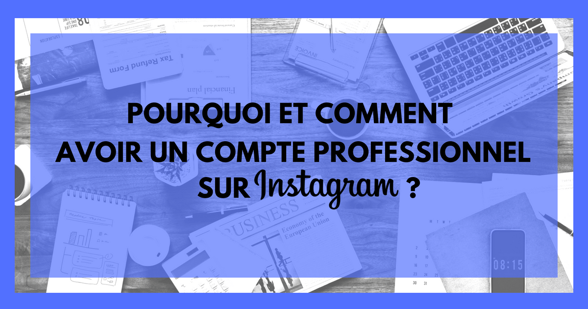 Pourquoi et comment avoir un compte professionnel (business) sur Instagram ?
