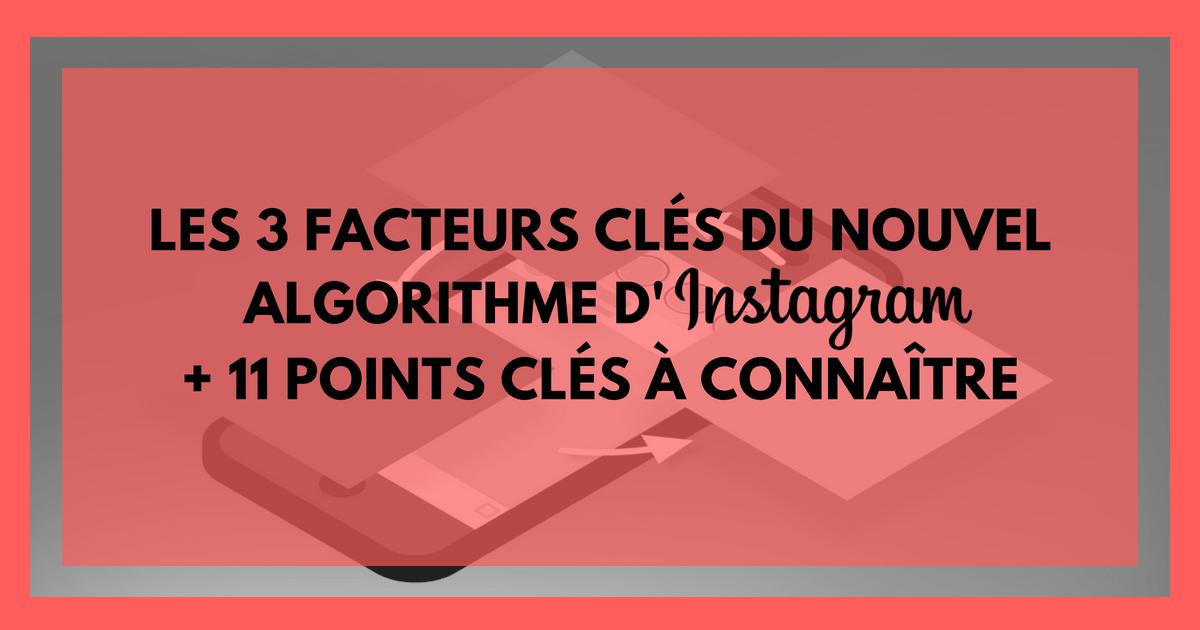 Les 3 facteurs clés de l'algorithme d'Instagram + 11 autres points à connaître