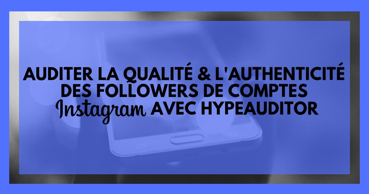 HypeAuditor, un outil pour auditer la qualité et l'authenticité de followers de comptes Instagram